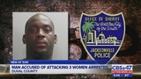 Man accused of attacking 3 women arrested