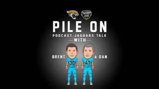 PILE ON PODCAST: Brent & Dan breakdown the Jags camp